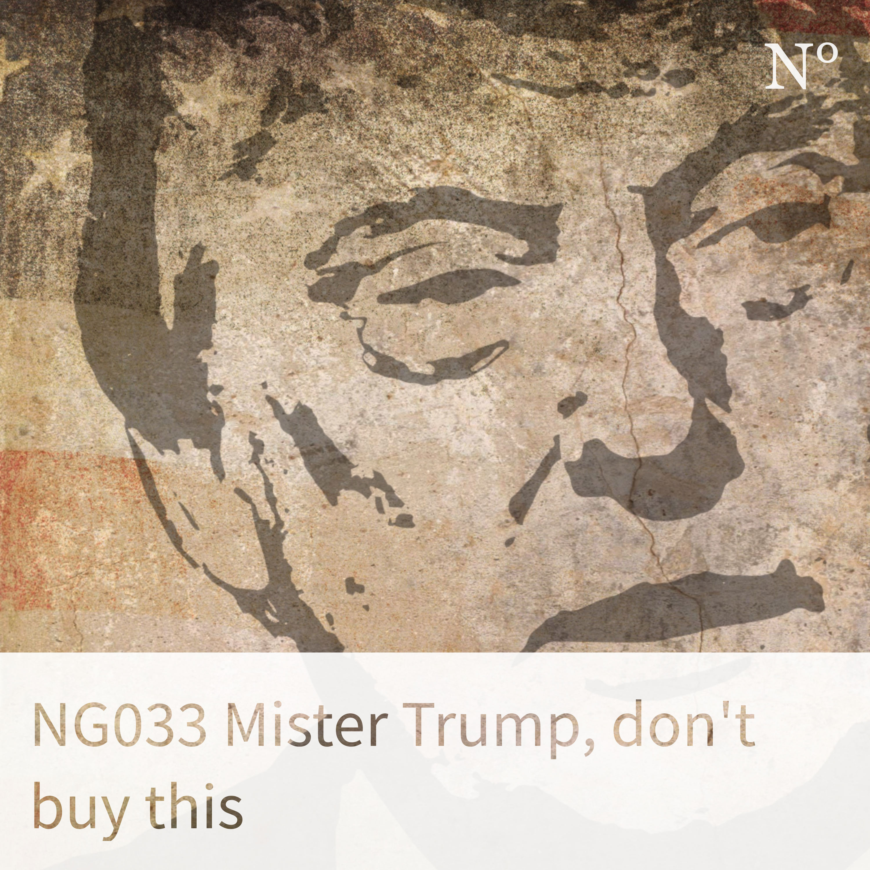 NG033 Mister Trump, don't buy this